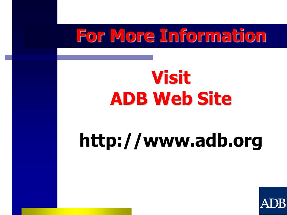 For More Information Visit ADB Web Site For More Information Visit ADB Web Site