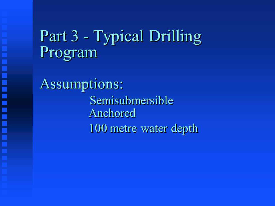 Part 3 - Typical Drilling Program Assumptions: Semisubmersible Anchored 100 metre water depth