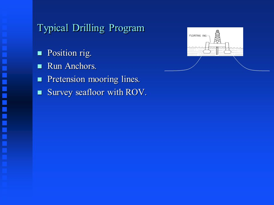 Typical Drilling Program n Position rig. n Run Anchors.