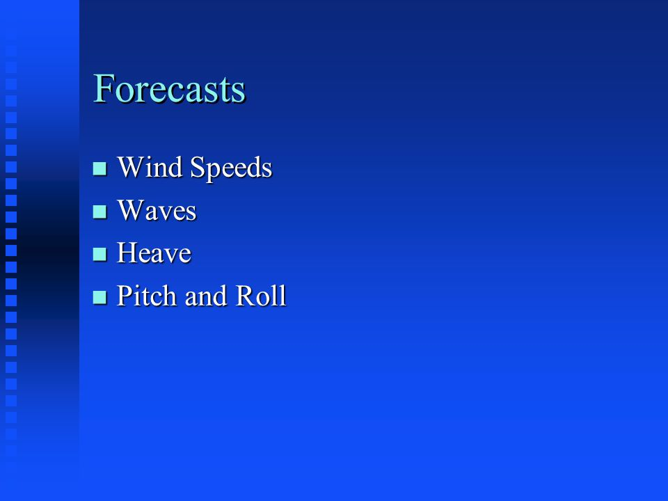 Forecasts n Wind Speeds n Waves n Heave n Pitch and Roll