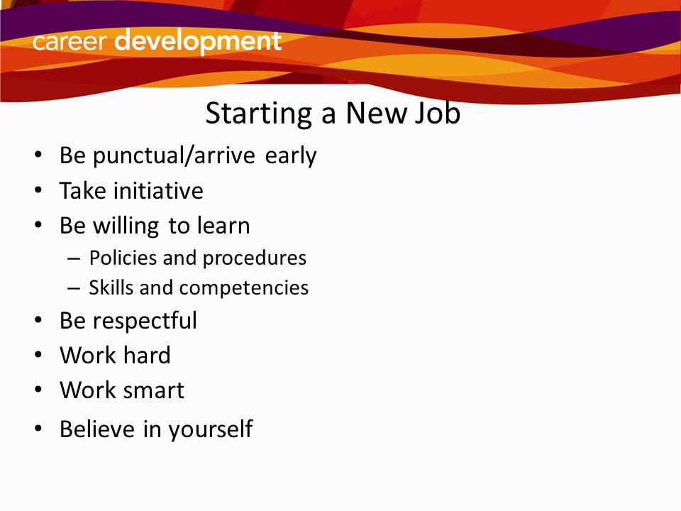 4 starting a new job be punctualarrive early take initiative be willing to learn policies and procedures skills and competencies be respectful work - Taking Initiative In The Workplace