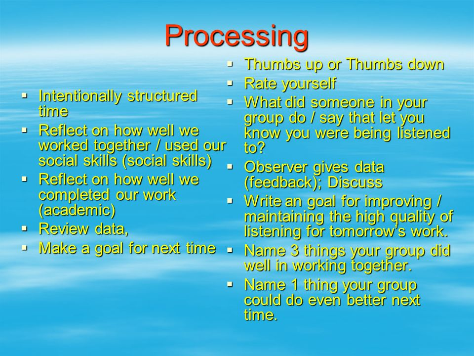 Processing  Intentionally structured time  Reflect on how well we worked together / used our social skills (social skills)  Reflect on how well we