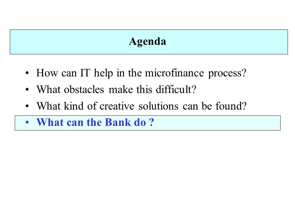 Agenda How can IT help in the microfinance process.
