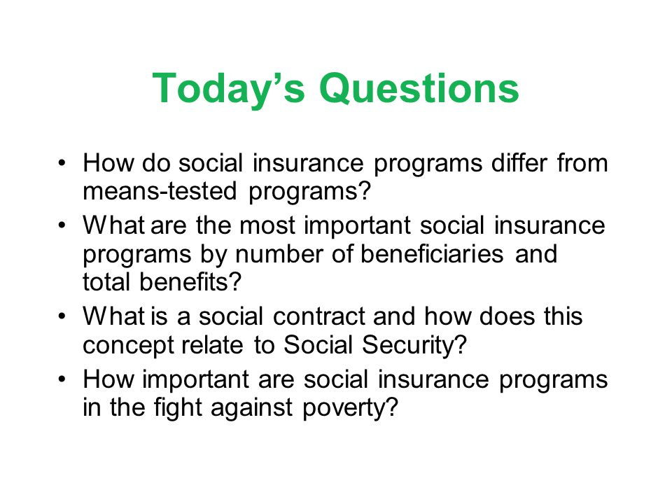 Today's Questions How do social insurance programs differ from means-tested programs.