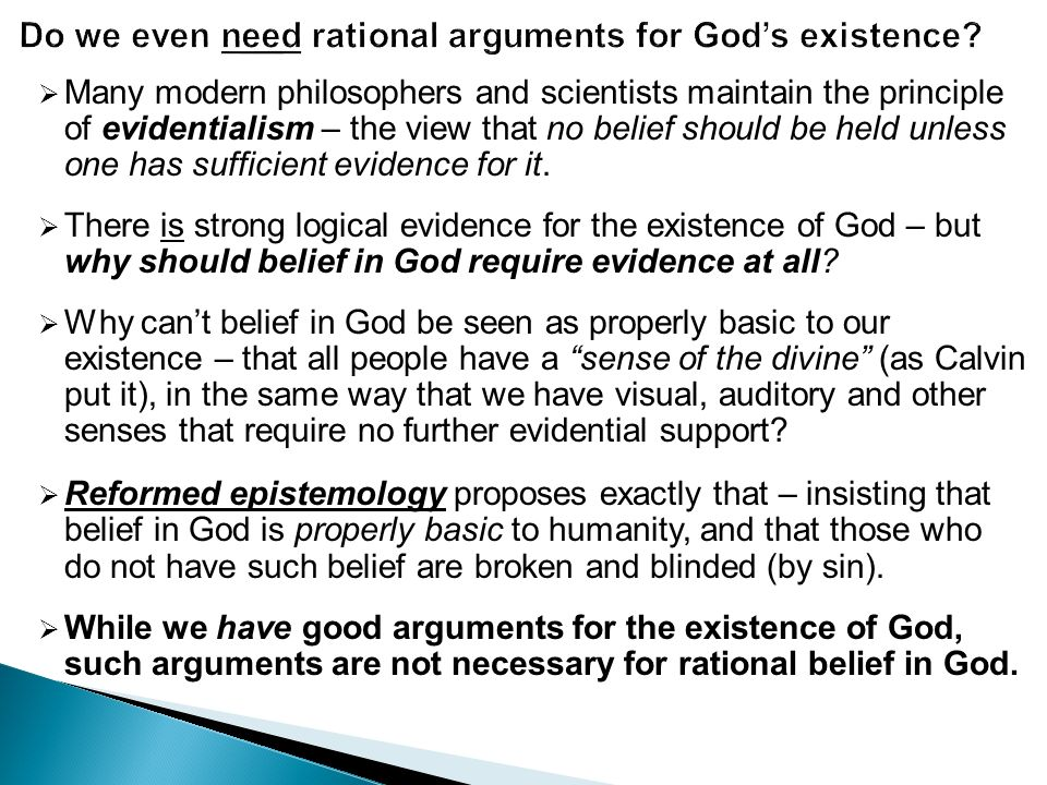  Many modern philosophers and scientists maintain the principle of evidentialism – the view that no belief should be held unless one has sufficient evidence for it.