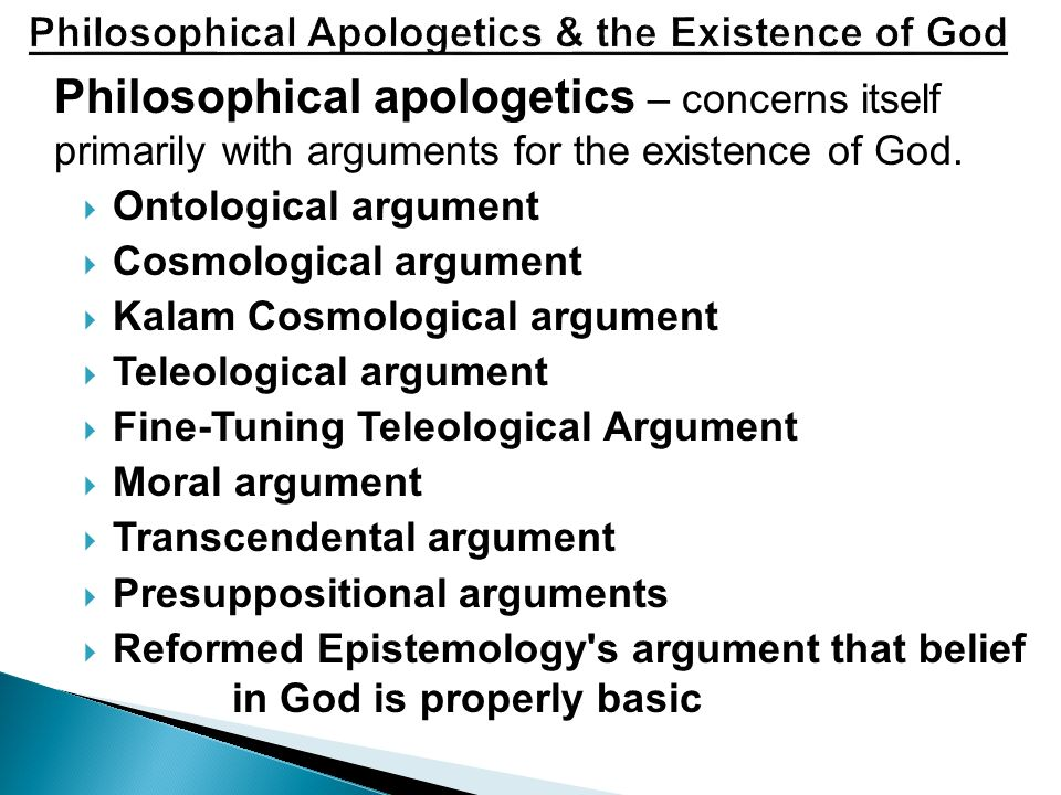 Philosophical apologetics – concerns itself primarily with arguments for the existence of God.