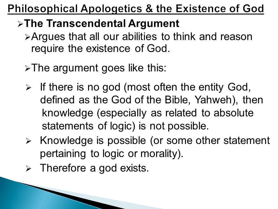  The Transcendental Argument  Argues that all our abilities to think and reason require the existence of God.