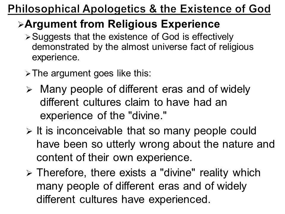  Argument from Religious Experience  Suggests that the existence of God is effectively demonstrated by the almost universe fact of religious experience.