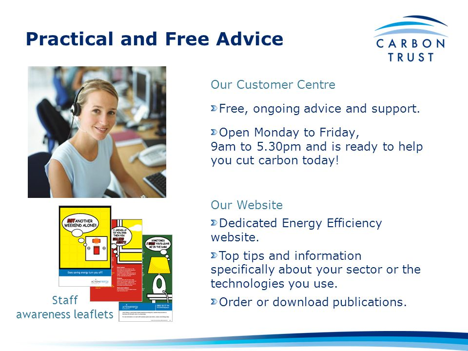 Practical and Free Advice Our Customer Centre Free, ongoing advice and support.