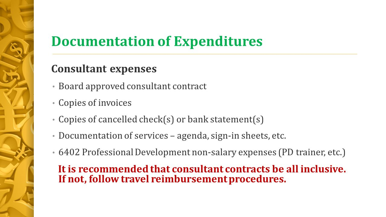 Documentation of Expenditures Consultant expenses Board approved consultant contract Copies of invoices Copies of cancelled check(s) or bank statement(s) Documentation of services – agenda, sign-in sheets, etc.