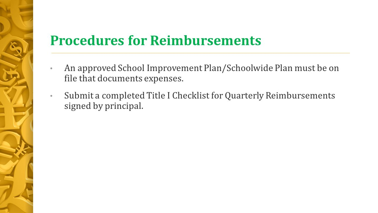 Procedures for Reimbursements An approved School Improvement Plan/Schoolwide Plan must be on file that documents expenses.