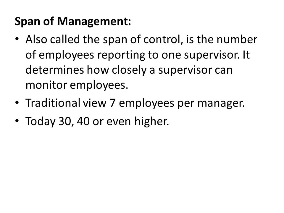 Span of Management: Also called the span of control, is the number of employees reporting to one supervisor.