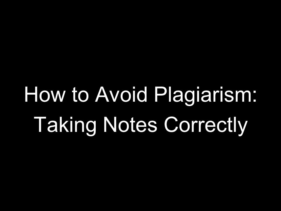 How to Avoid Plagiarism: Taking Notes Correctly