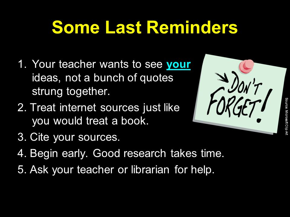 Some Last Reminders 1.Your teacher wants to see your ideas, not a bunch of quotes strung together.