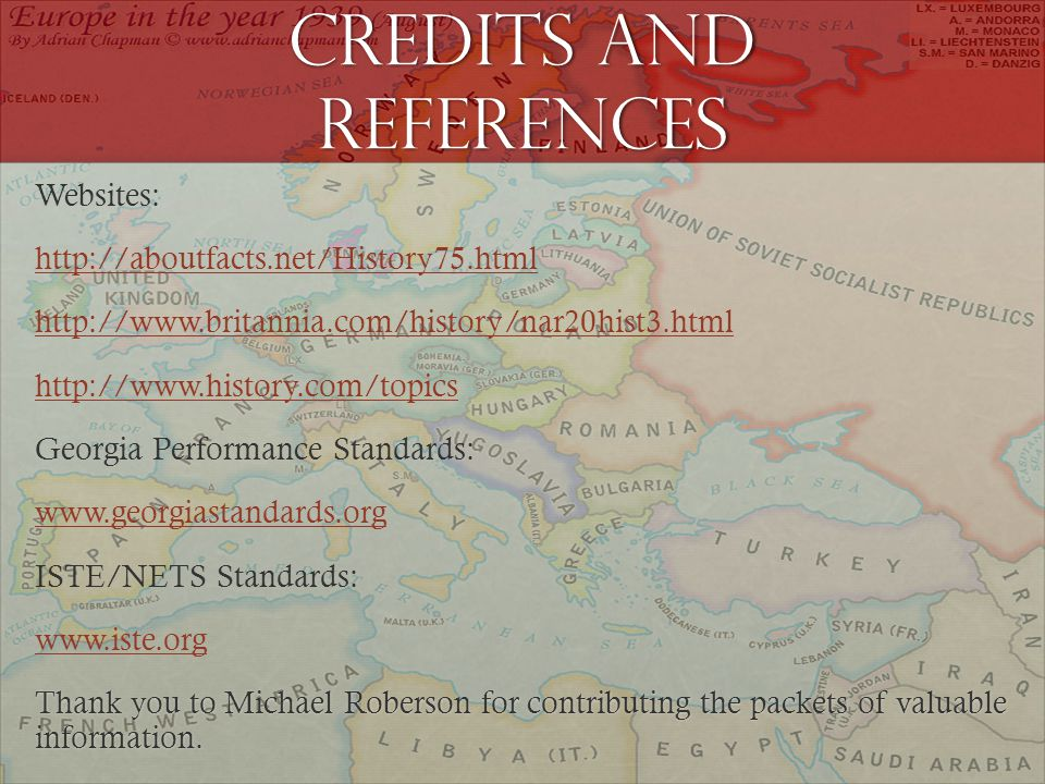 Credits and references Websites: http://aboutfacts.net/History75.html http://www.britannia.com/history/nar20hist3.html http://www.history.com/topics Georgia Performance Standards: www.georgiastandards.org ISTE/NETS Standards: www.iste.org Thank you to Michael Roberson for contributing the packets of valuable information.