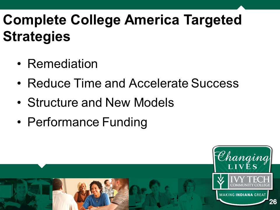 Remediation Reduce Time and Accelerate Success Structure and New Models Performance Funding Complete College America Targeted Strategies 26