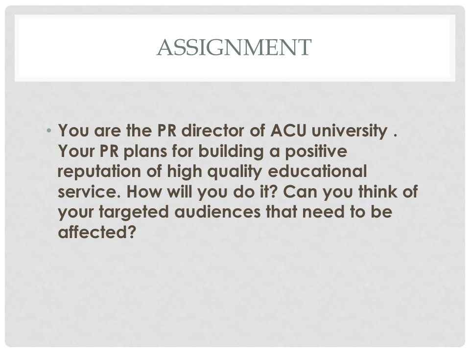 ASSIGNMENT You are the PR director of ACU university.