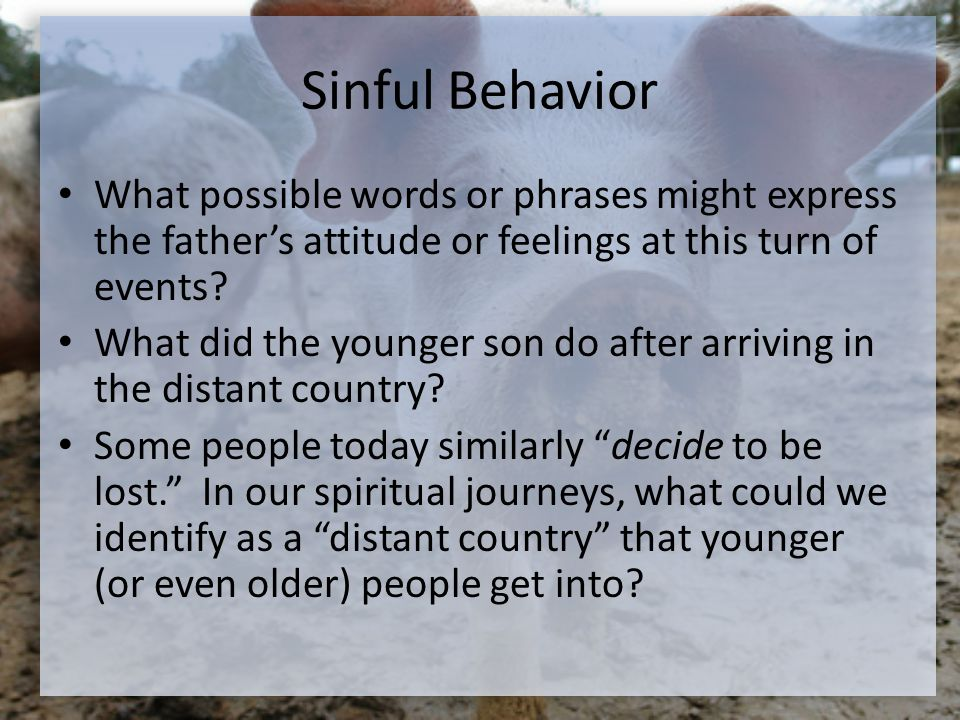 Sinful Behavior What possible words or phrases might express the father's attitude or feelings at this turn of events.