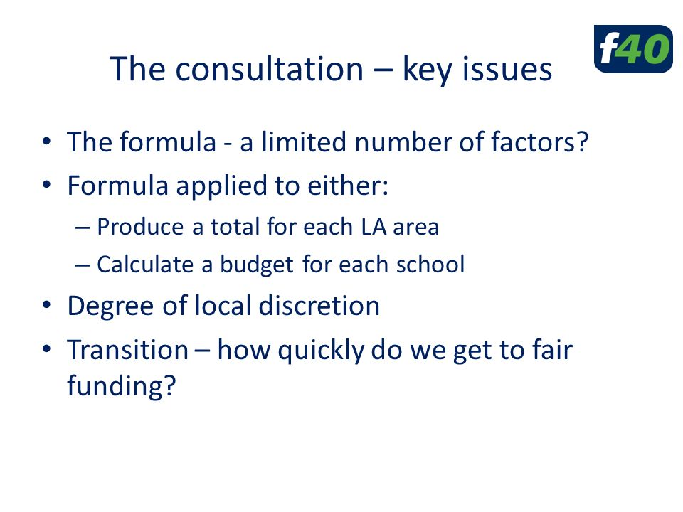 The consultation – key issues The formula - a limited number of factors.