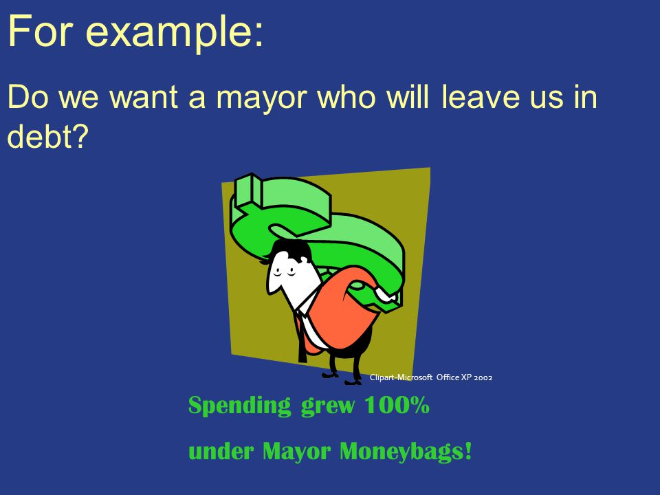 For example: Do we want a mayor who will leave us in debt.