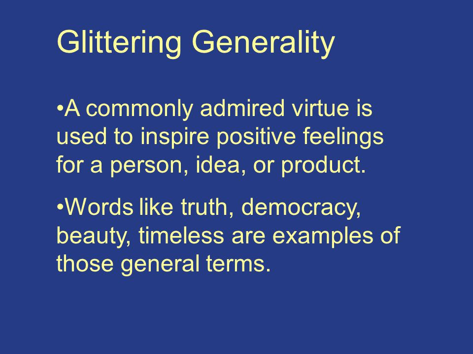 Glittering Generality A commonly admired virtue is used to inspire positive feelings for a person, idea, or product.