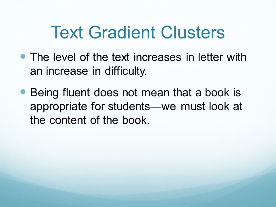 Text Gradient Clusters The level of the text increases in letter with an increase in difficulty.