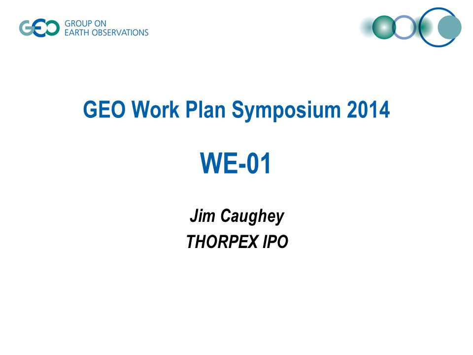 GEO Work Plan Symposium 2014 WE-01 Jim Caughey THORPEX IPO