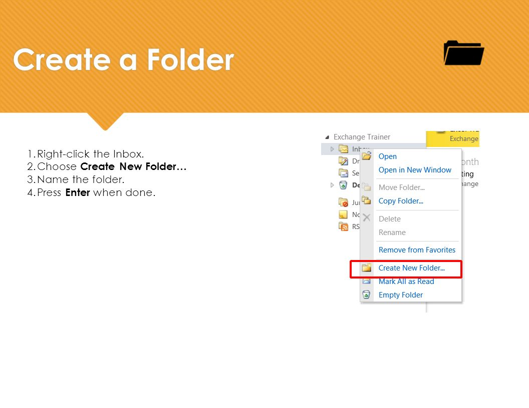 Create a Folder 1.Right-click the Inbox. 2.Choose Create New Folder… 3.Name the folder.