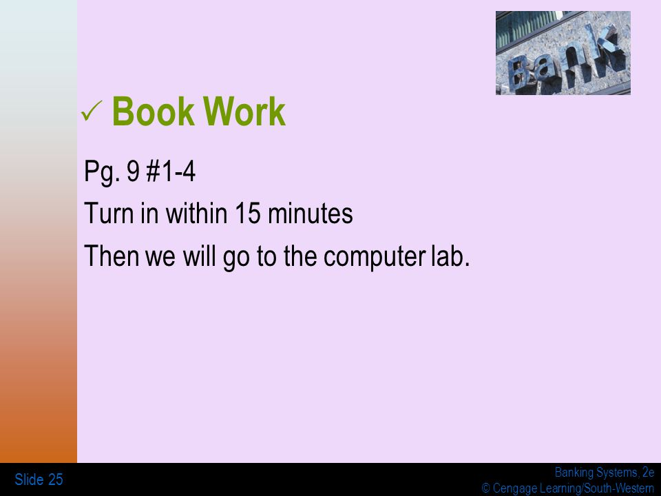 Banking Systems, 2e © Cengage Learning/South-Western Slide 25  Book Work Pg.