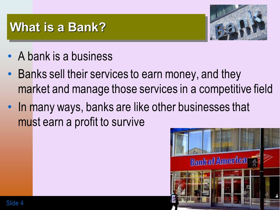 Banking Systems, 2e © Cengage Learning/South-Western Slide 4 What is a Bank.