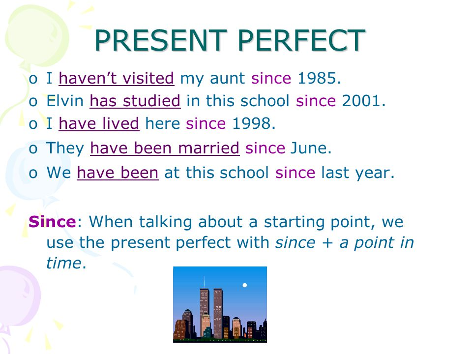 PRESENT PERFECT oI haven't visited my aunt since 1985.
