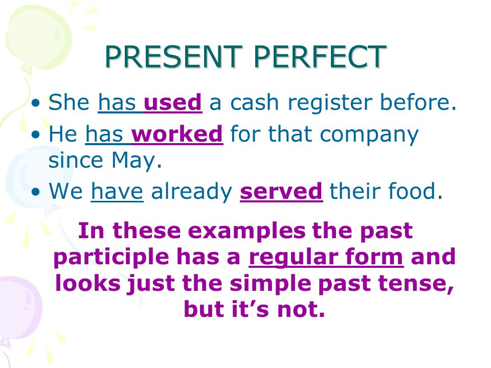 PRESENT PERFECT She has used a cash register before.