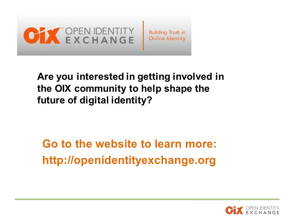 Go to the website to learn more:   Are you interested in getting involved in the OIX community to help shape the future of digital identity