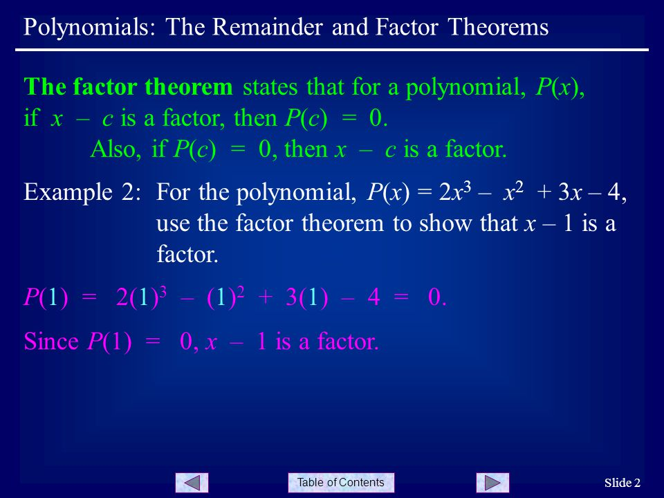 Table of Contents Polynomials: The Remainder and Factor Theorems Slide 2 The factor theorem states that for a polynomial, P(x), if x – c is a factor, then P(c) = 0.
