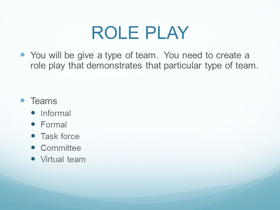 ROLE PLAY You will be give a type of team.