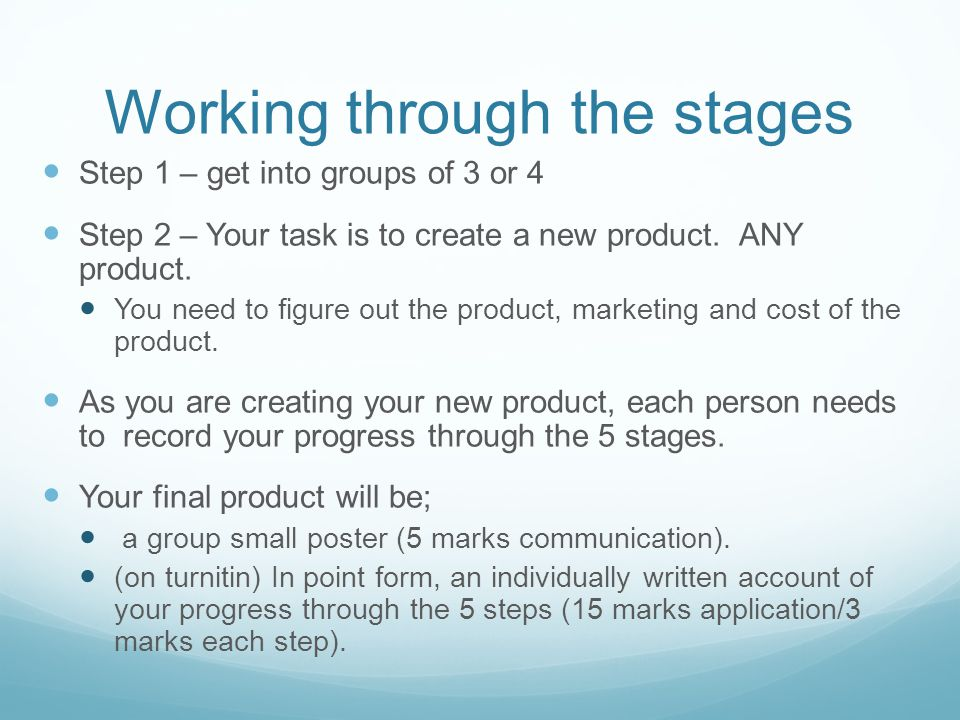 Working through the stages Step 1 – get into groups of 3 or 4 Step 2 – Your task is to create a new product.