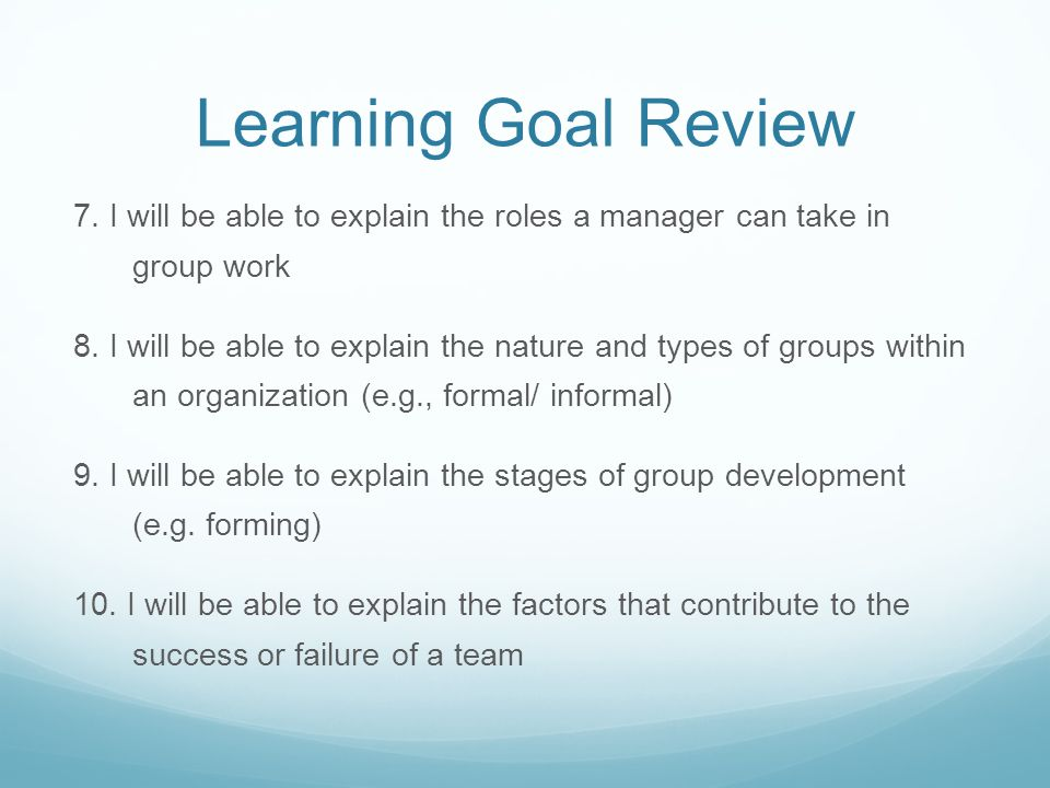 Learning Goal Review 7. I will be able to explain the roles a manager can take in group work 8.
