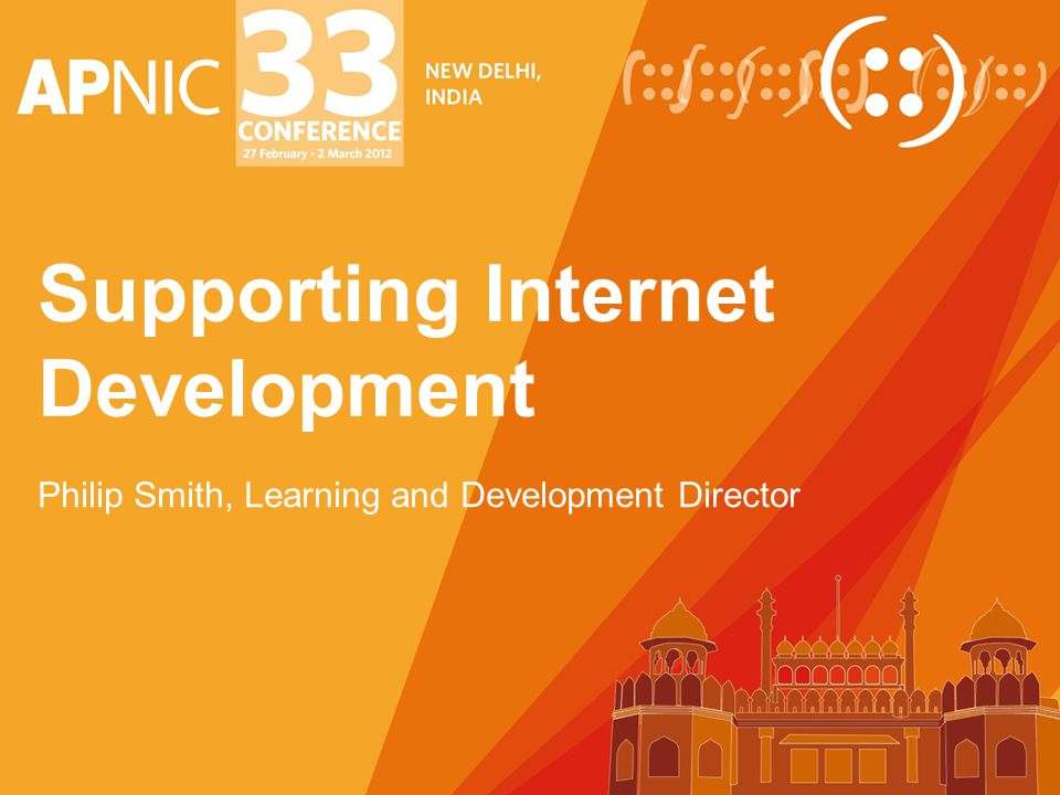 Supporting Internet Development Philip Smith, Learning and Development Director