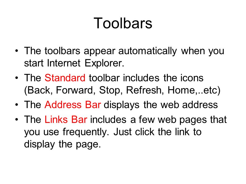 Toolbars The toolbars appear automatically when you start Internet Explorer.