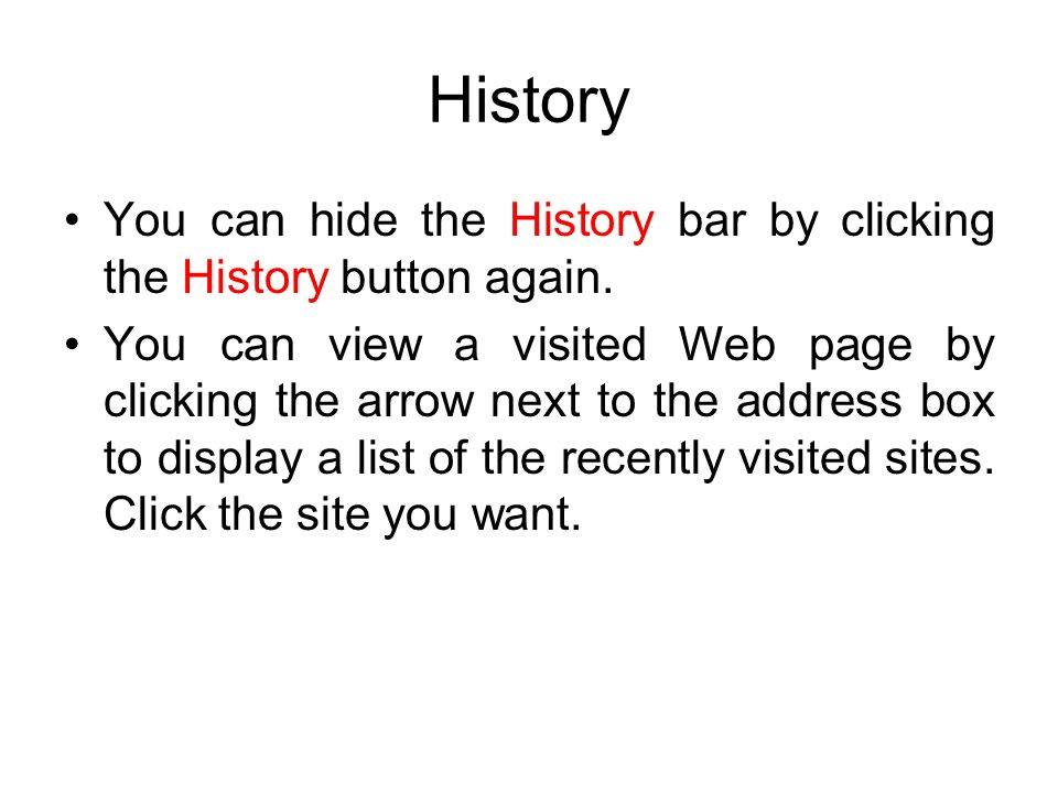 History You can hide the History bar by clicking the History button again.
