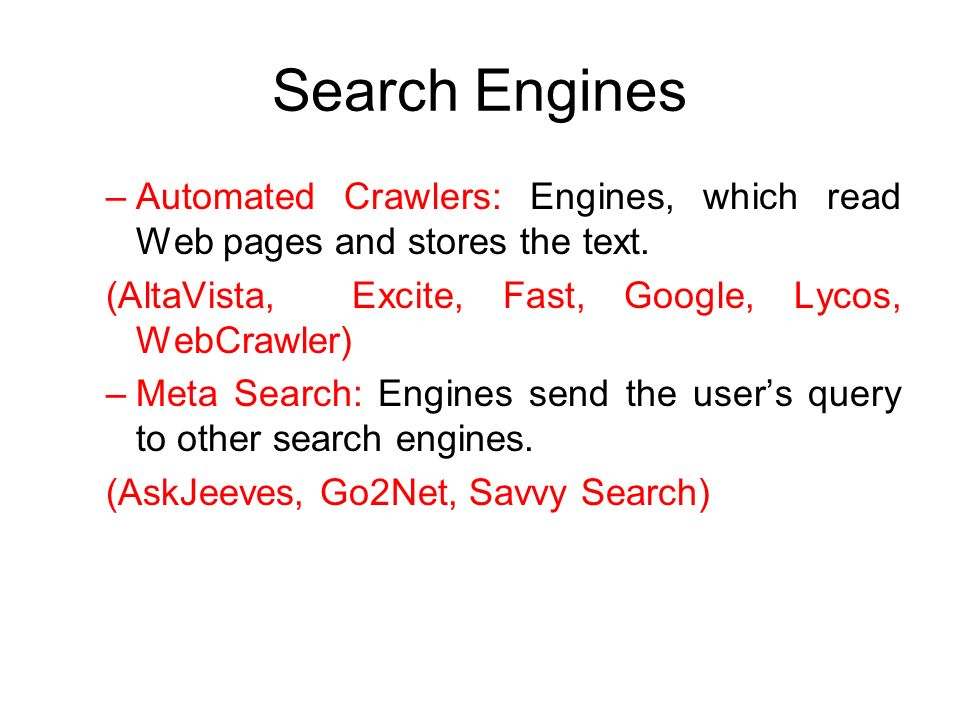 Search Engines –Automated Crawlers: Engines, which read Web pages and stores the text.