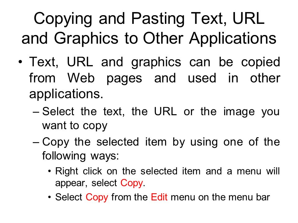 Copying and Pasting Text, URL and Graphics to Other Applications Text, URL and graphics can be copied from Web pages and used in other applications.