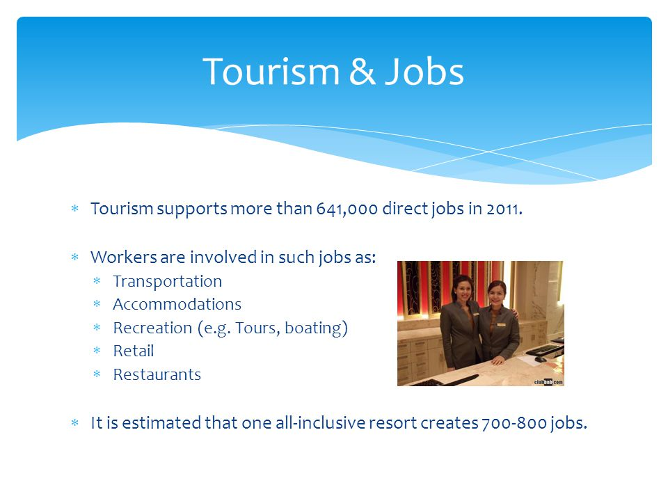  Tourism supports more than 641,000 direct jobs in 2011.