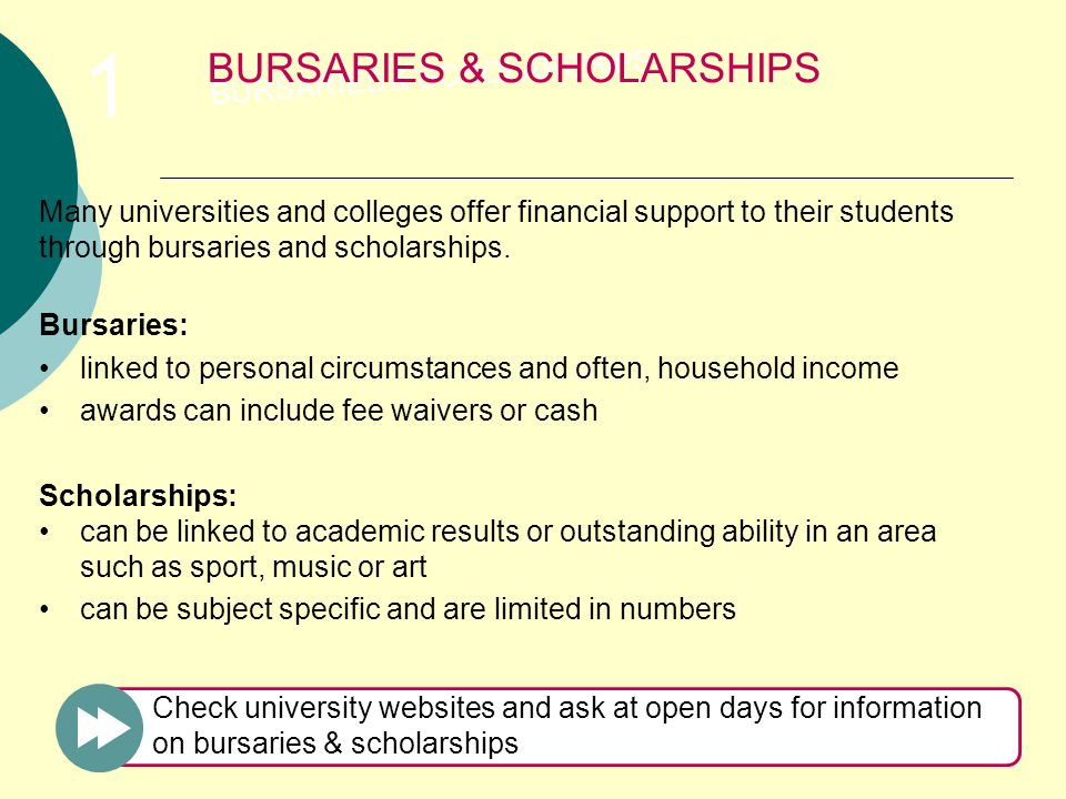 Many universities and colleges offer financial support to their students through bursaries and scholarships.