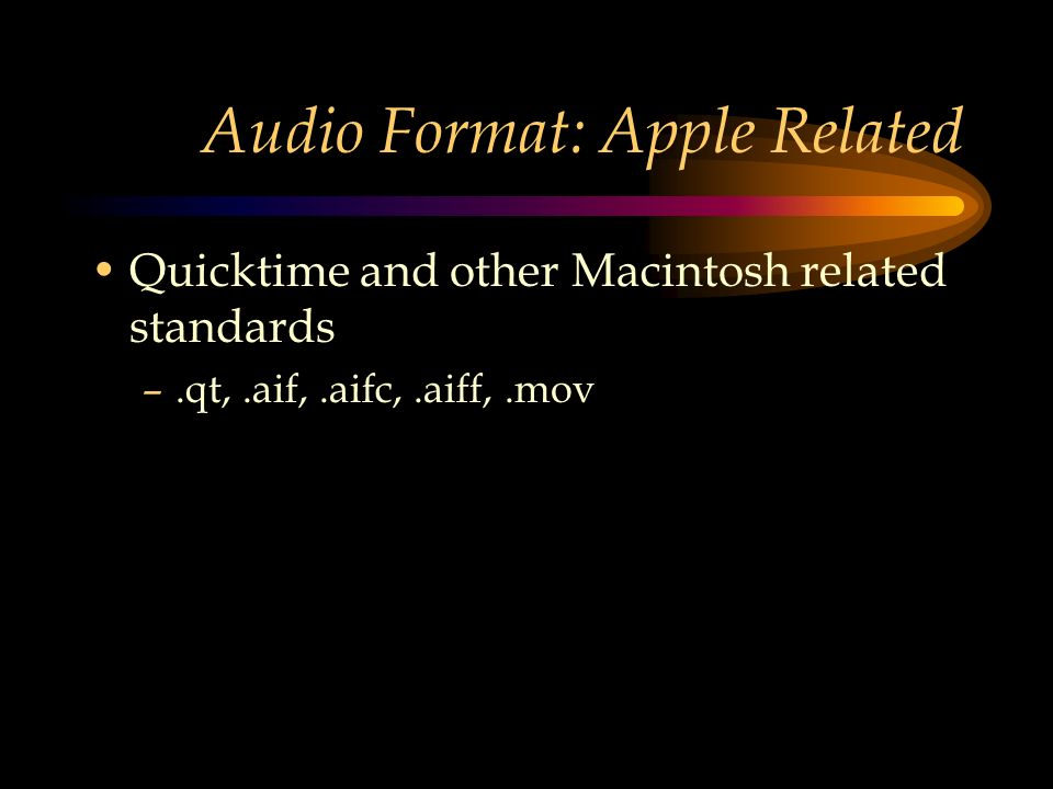 Audio Format: Apple Related Quicktime and other Macintosh related standards –.qt,.aif,.aifc,.aiff,.mov