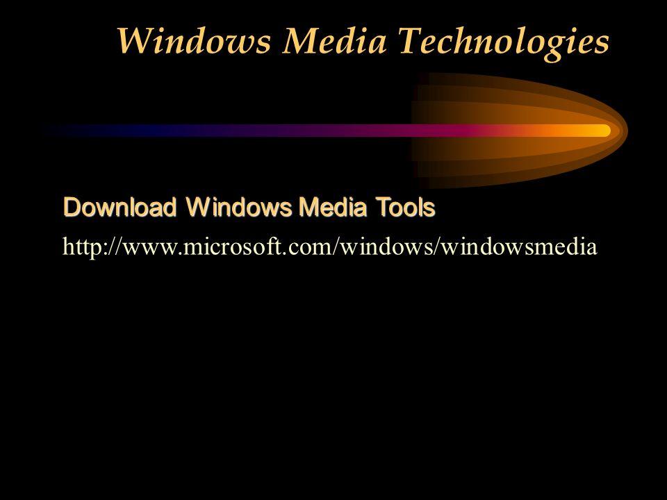 Windows Media Technologies http://www.microsoft.com/windows/windowsmedia Download Windows Media Tools