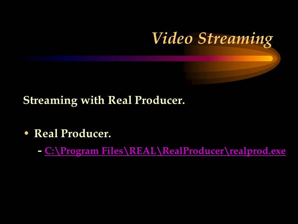 Video Streaming Streaming with Real Producer. Real Producer.