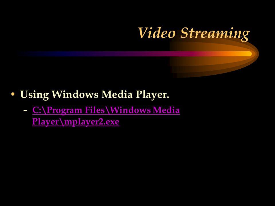 Video Streaming Using Windows Media Player.