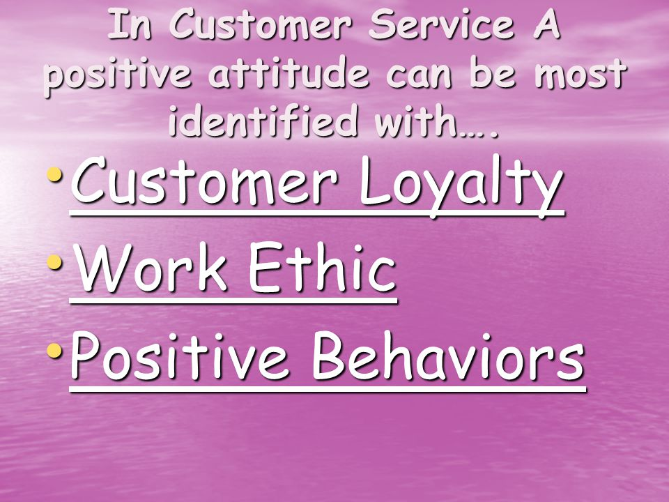 In Customer Service A positive attitude can be most identified with….