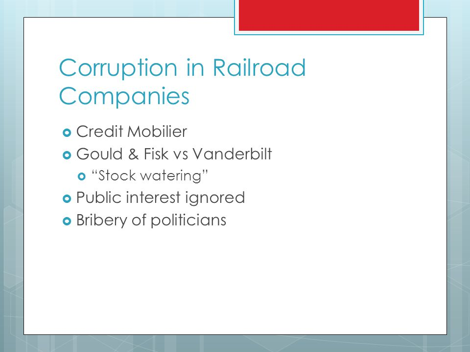 Corruption in Railroad Companies  Credit Mobilier  Gould & Fisk vs Vanderbilt  Stock watering  Public interest ignored  Bribery of politicians